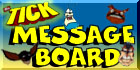 The Tick Message Board